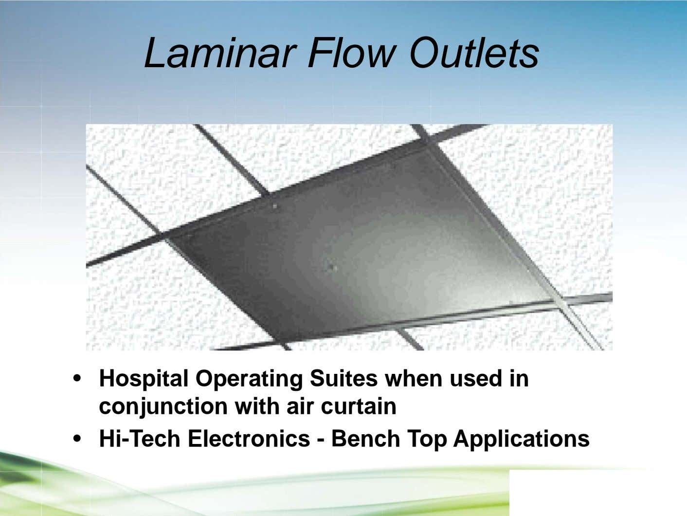 Laminar Flow Outlets • Hospital Operating Suites when used in conjunction with air curtain •