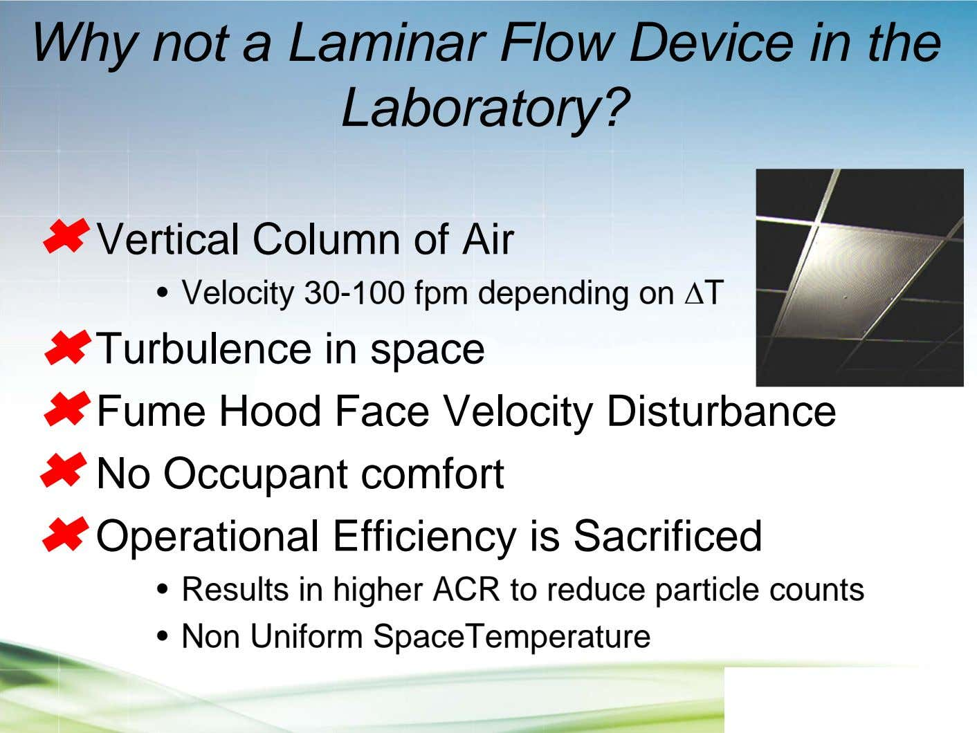 Why not a Laminar Flow Device in the Laboratory? • Vertical Column of Air •
