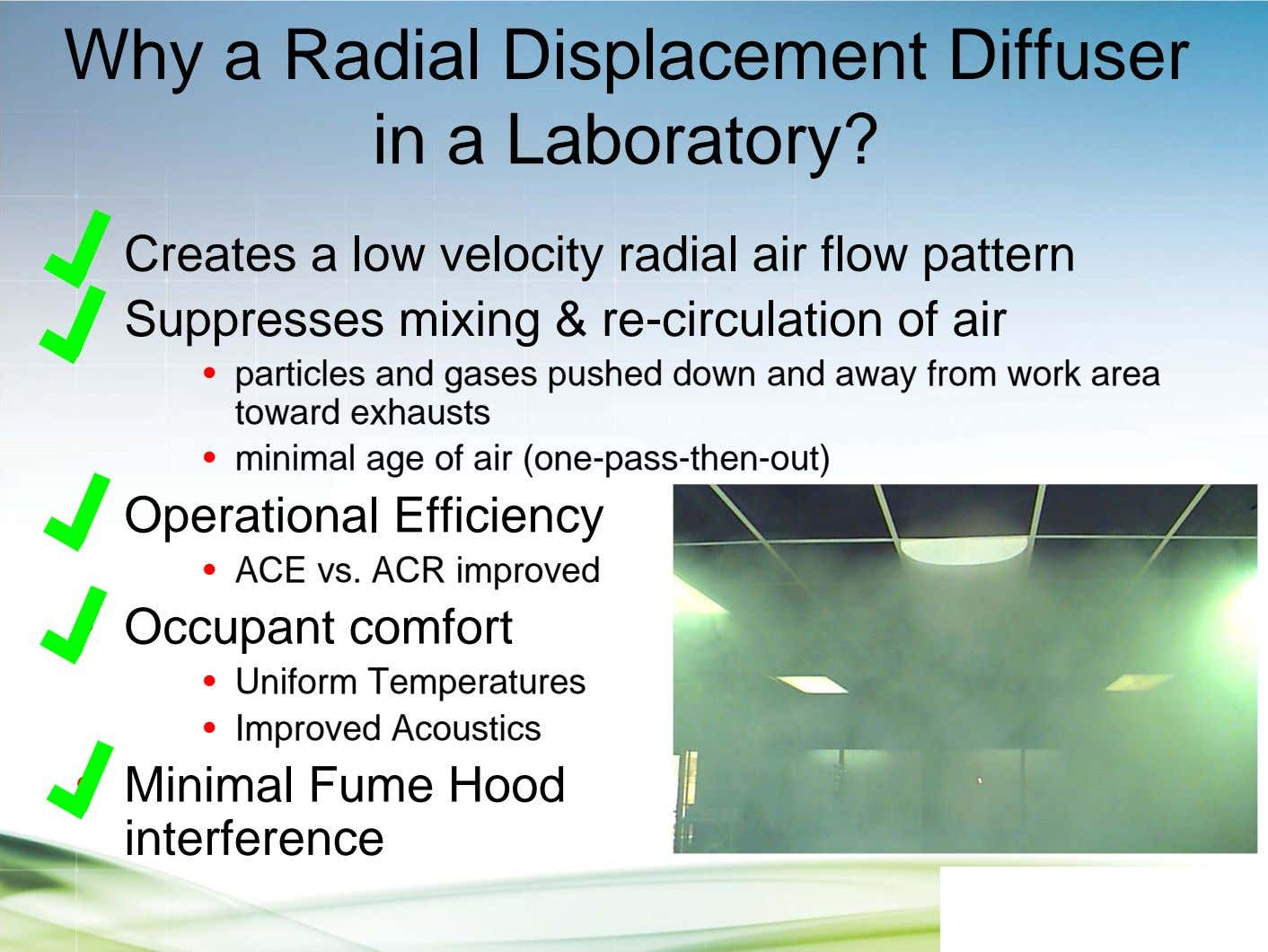 Why a Radial Displacement Diffuser in a Laboratory? • Creates a low velocity radial air