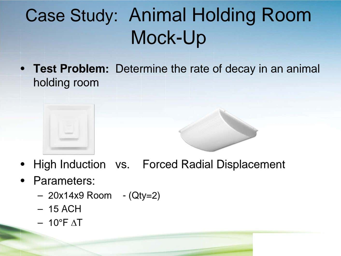 Case Study: Animal Holding Room Mock-Up • Test Problem: Determine the rate of decay in