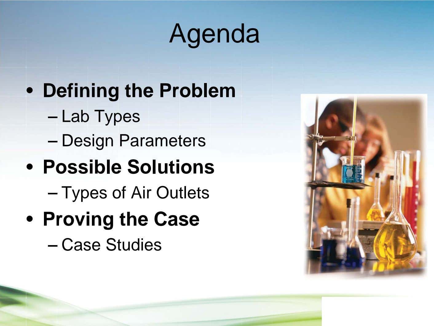 Agenda • Defining the Problem – Lab Types – Design Parameters • Possible Solutions –