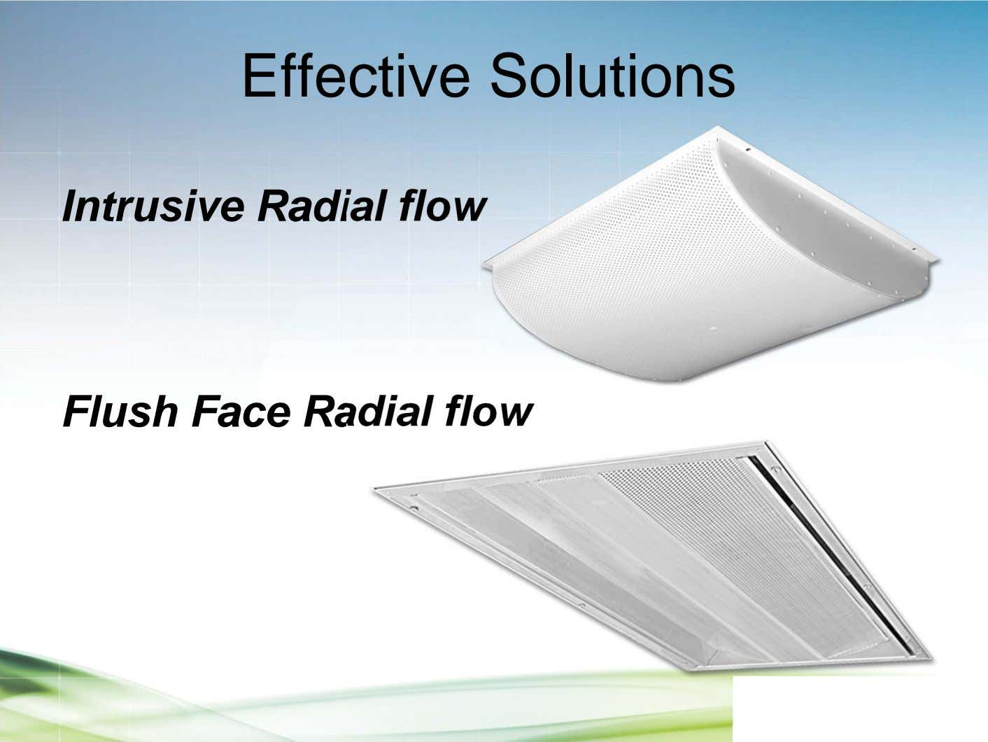 Effective Solutions Intrusive Radial flow Flush Face Radial flow