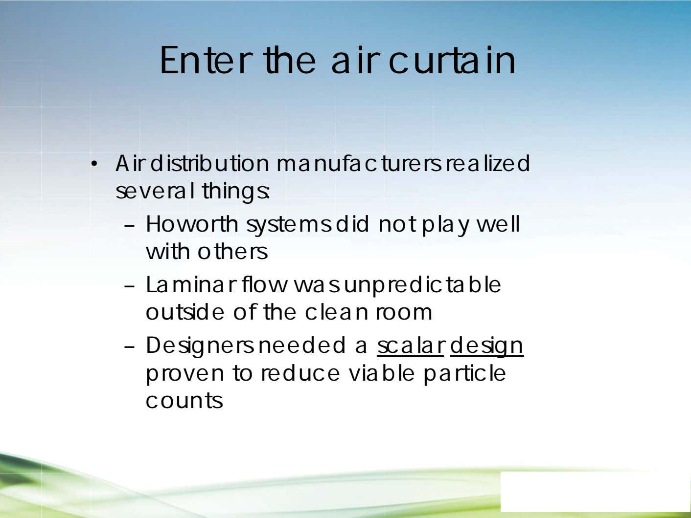 Enter the air curtain • Air distribution manufacturers realized several things: – Howorth systems did
