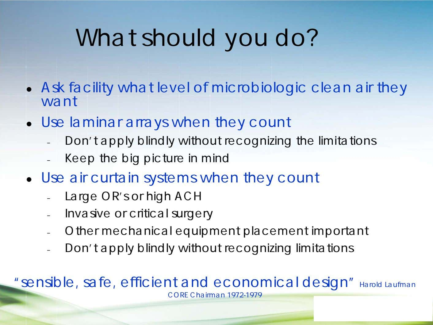 What should you do?  Ask facility what level of microbiologic clean air they want