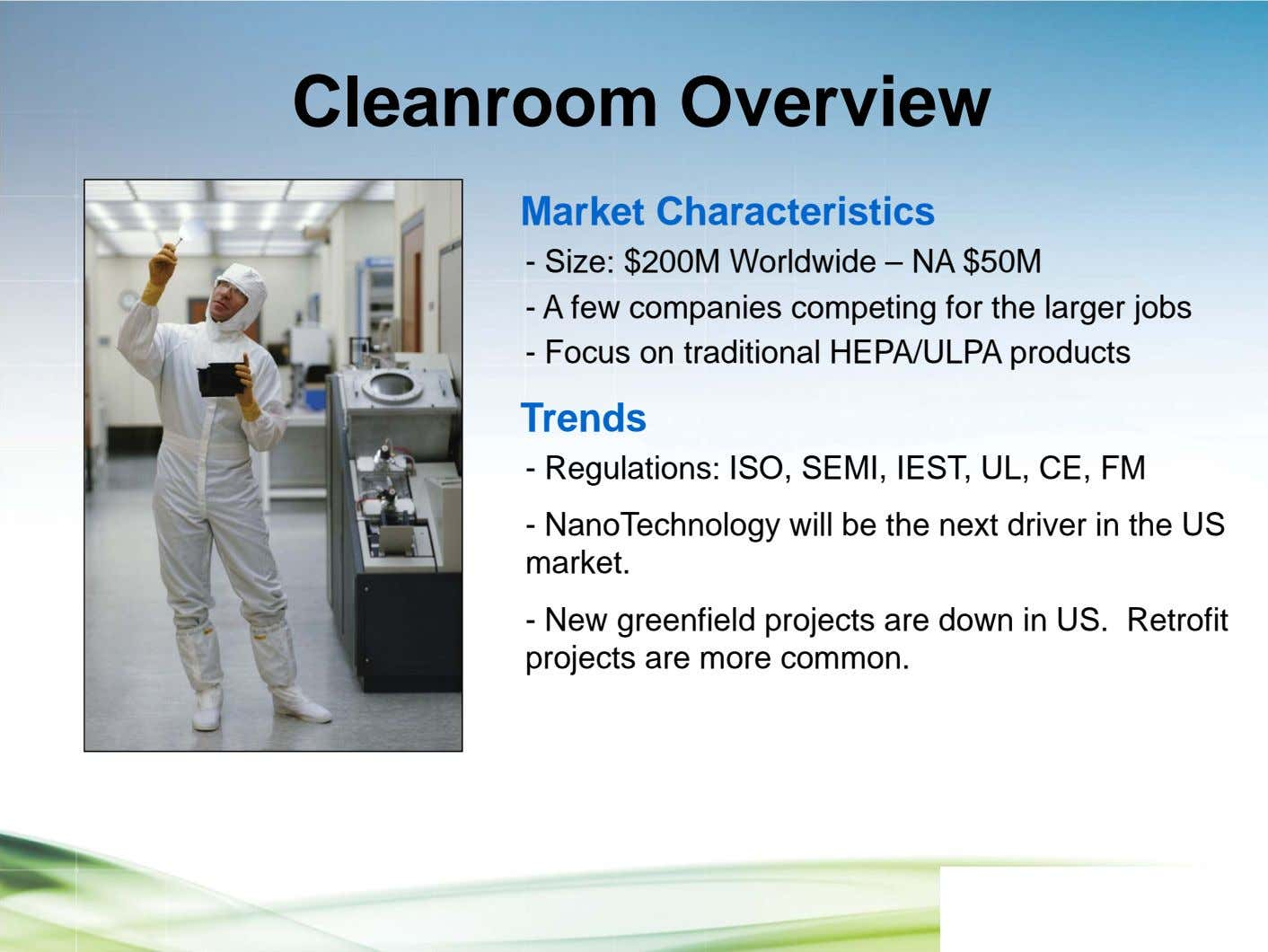 Cleanroom Overview Market Characteristics - Size: $200M Worldwide – NA $50M - A few companies
