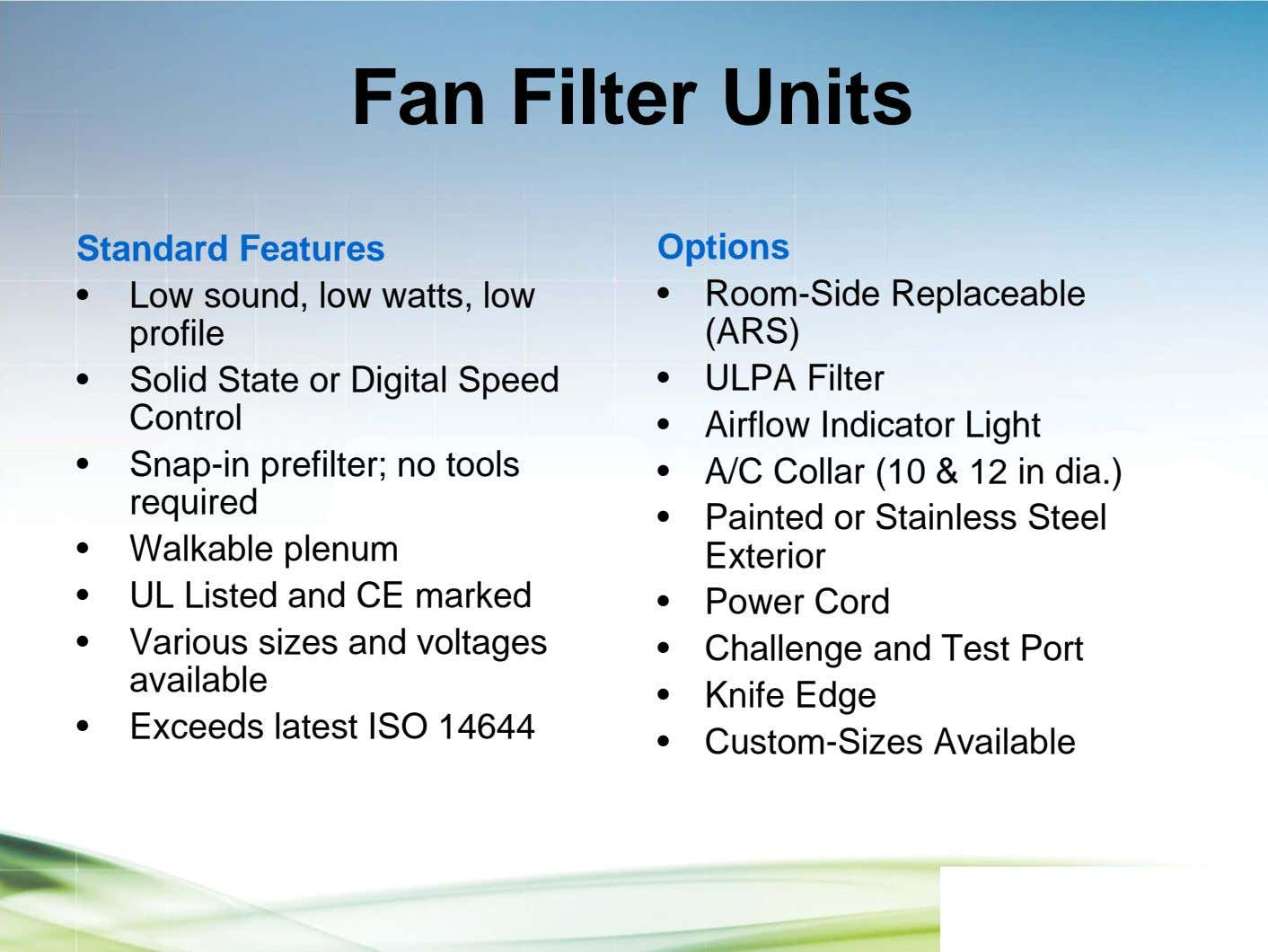 Fan Filter Units Standard Features Options • Low sound, low watts, low profile • Room-Side