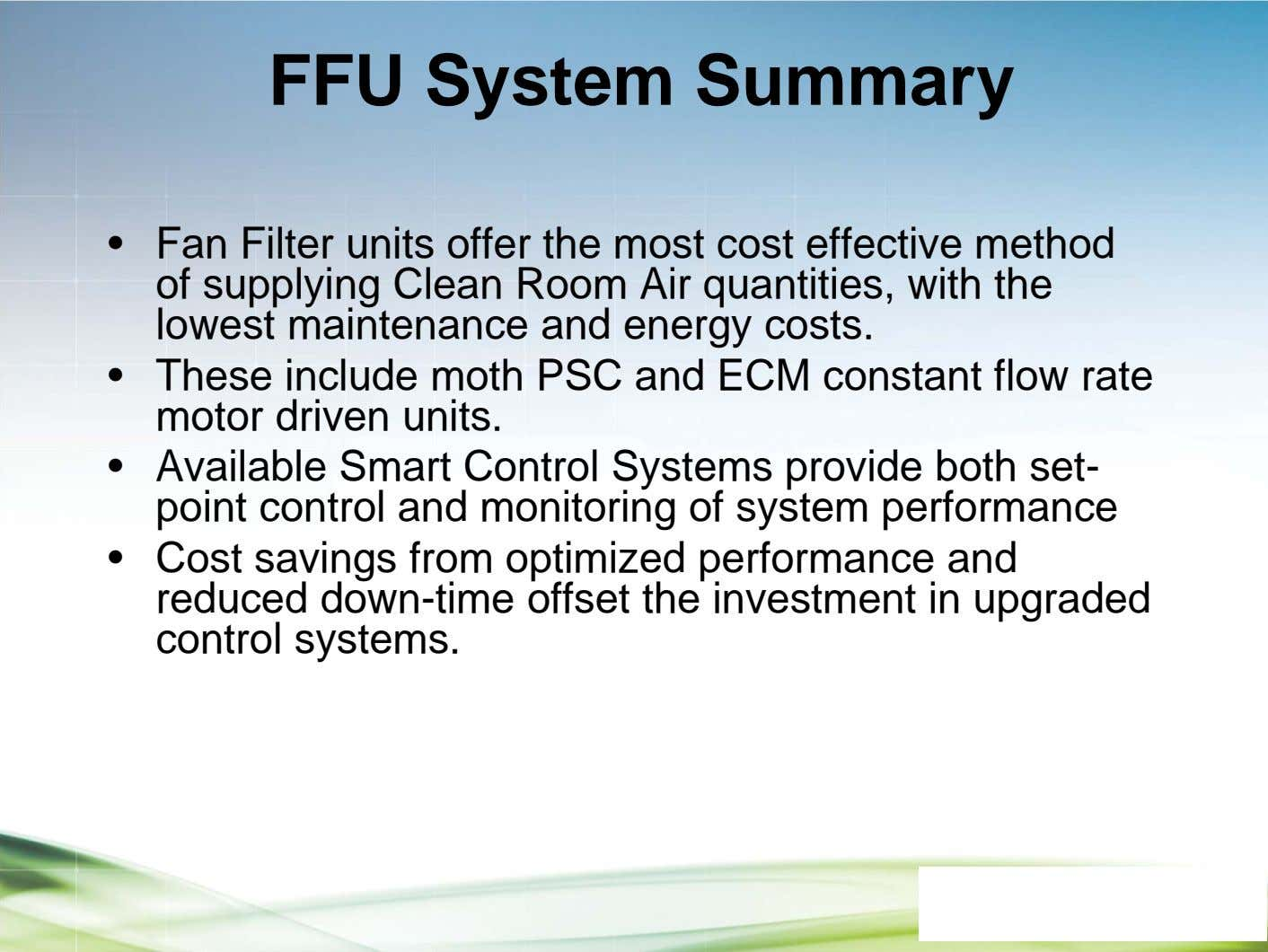 FFU System Summary • Fan Filter units offer the most cost effective method of supplying