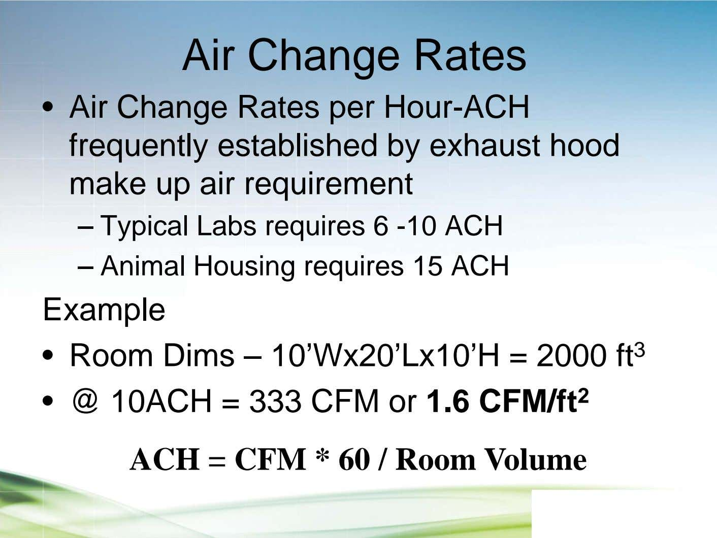 Air Change Rates • Air Change Rates per Hour-ACH frequently established by exhaust hood make
