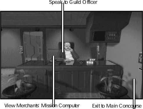 Speak to Guild Officer View Merchants' Mission Computer Exit to Main Concourse