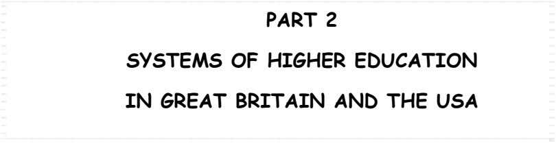 PART 2 SYSTEMS OF HIGHER EDUCATION IN GREAT BRITAIN AND THE USA