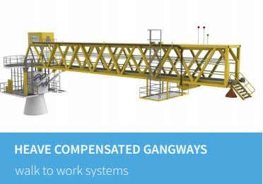 HEAVE COMPENSATED GANGWAYS walk to work systems