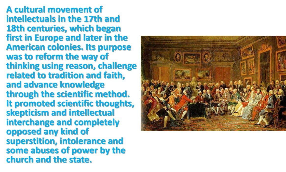 A cultural movement of intellectuals in the 17th and 18th centuries, which began first in Europe