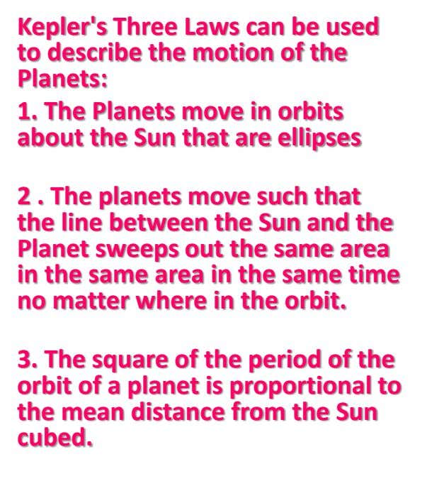 Kepler's Three Laws can be used to describe the motion of the Planets: 1. The Planets
