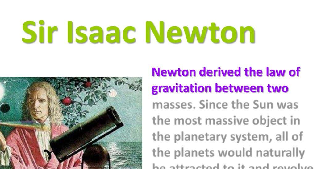 Sir Isaac Newton Newton derived the law of gravitation between two