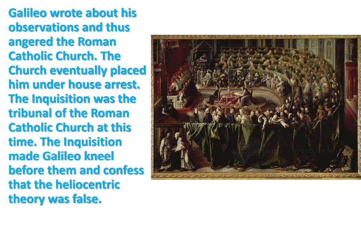 Galileo wrote about his observations and thus angered the Roman Catholic Church. The Church eventually placed