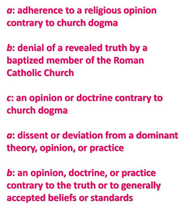 a: adherence to a religious opinion contrary to church dogma b: denial of a revealed truth