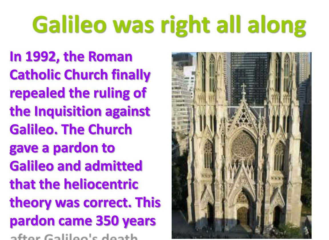 Galileo was right all along In 1992, the Roman Catholic Church finally repealed the ruling of