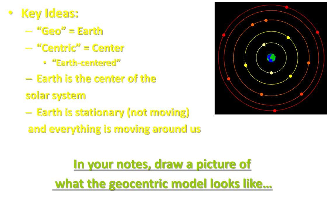 "• Key Ideas: – ""Geo"" = Earth – ""Centric"" = Center • ""Earth-centered"" – Earth is"