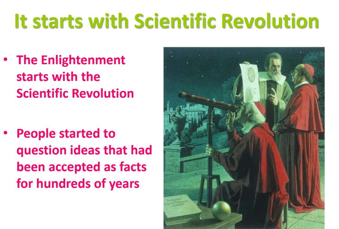 It starts with Scientific Revolution • The Enlightenment starts with the Scientific Revolution • People started