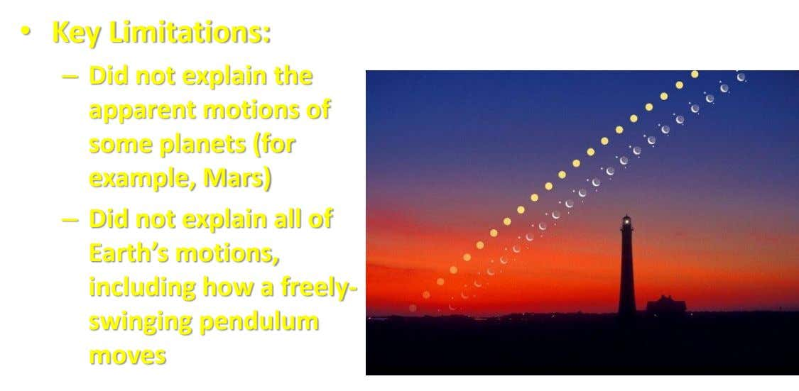• Key Limitations: – Did not explain the apparent motions of some planets (for example, Mars)