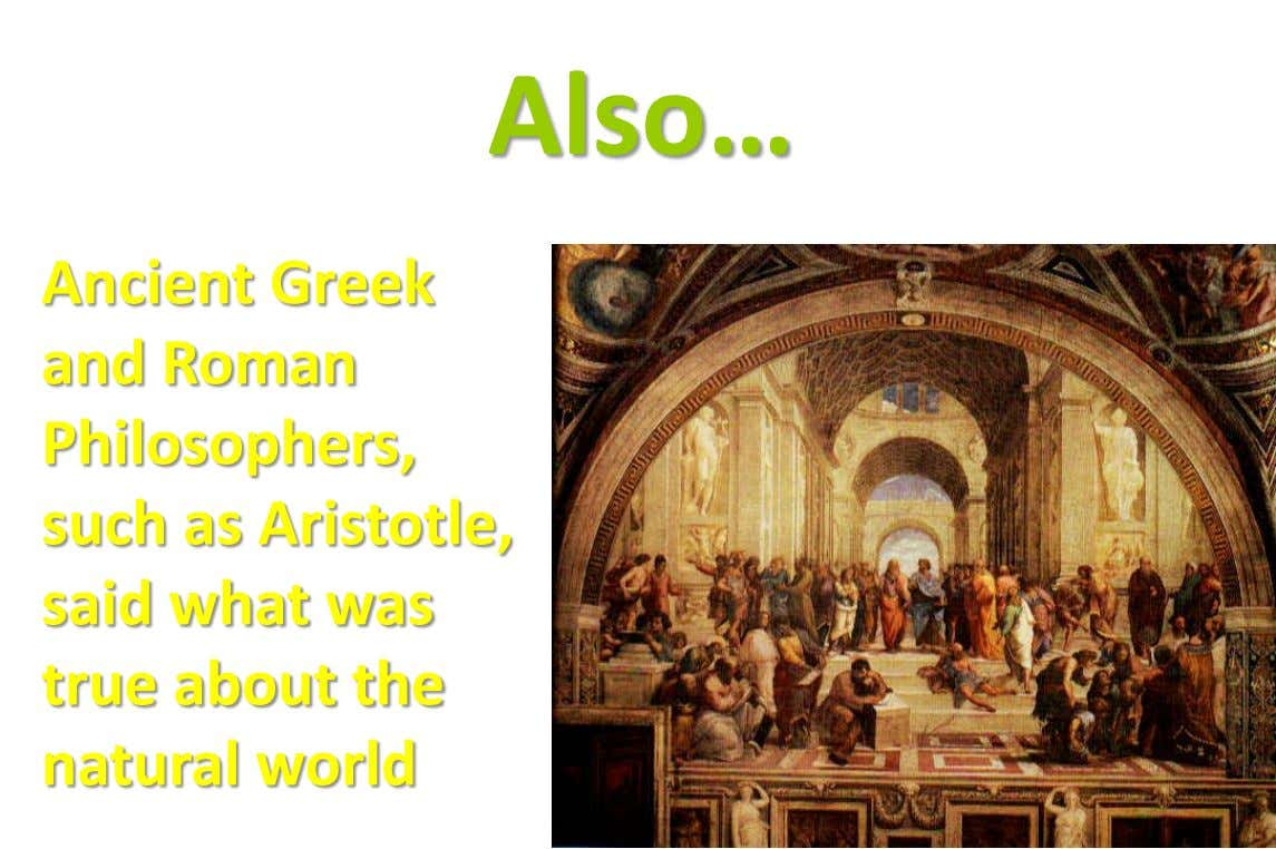 Also… Ancient Greek and Roman Philosophers, such as Aristotle, said what was true about the natural