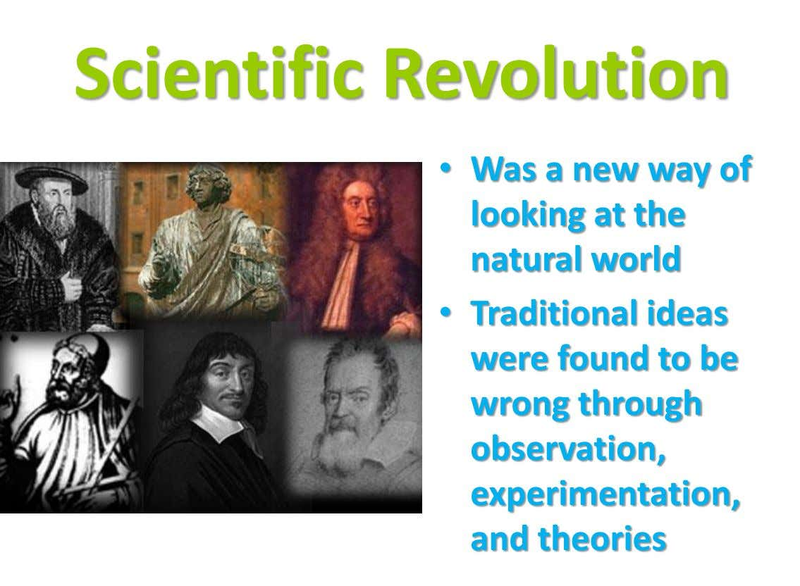 Scientific Revolution • Was a new way of looking at the natural world • Traditional ideas
