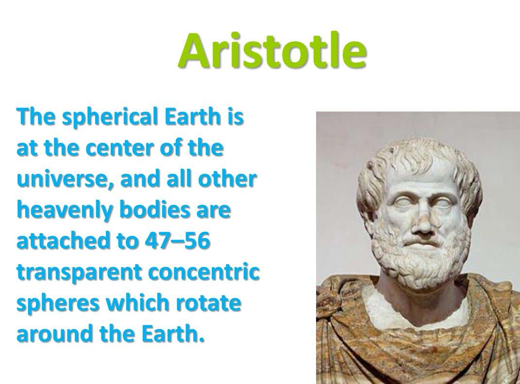 Aristotle The spherical Earth is at the center of the universe, and all other heavenly bodies