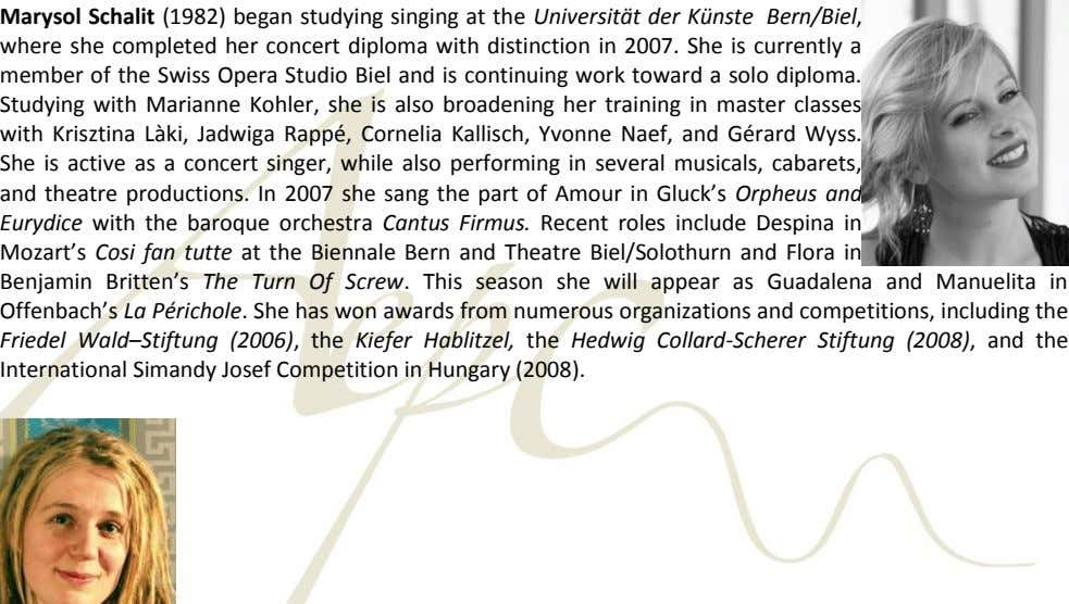 Marysol Schalit (1982) began studying singing at the Universität der Künste Bern/Biel, where she completed