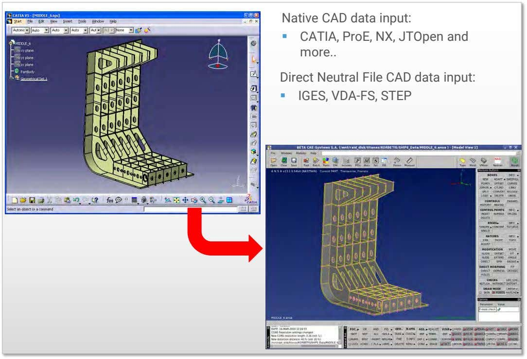 Native CAD data input:  CATIA, ProE, NX, JTOpen and more Direct Neutral File CAD