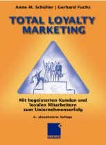 Euro / 39.50 CHF, eBook: PB-587 www.empfehlungsmarketing.cc Anne M. Schüller, Gerhard Fuchs: Total Loyalty Marketing