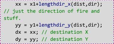 xx = x1+lengthdir_x(dist,dir); // just the direction of fire and stuff. yy = y1+lengthdir_y(dist,dir); dx