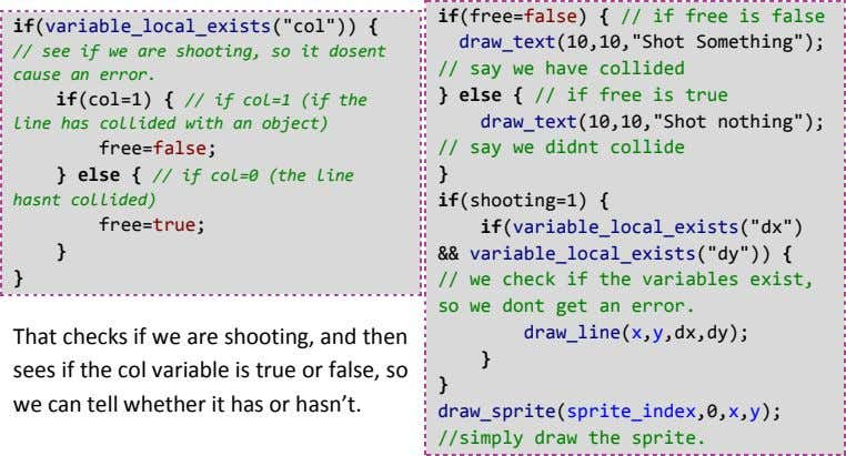 "if(variable_local_exists(""col"")) { // see if we are shooting, so it dosent cause an error. if(col=1)"