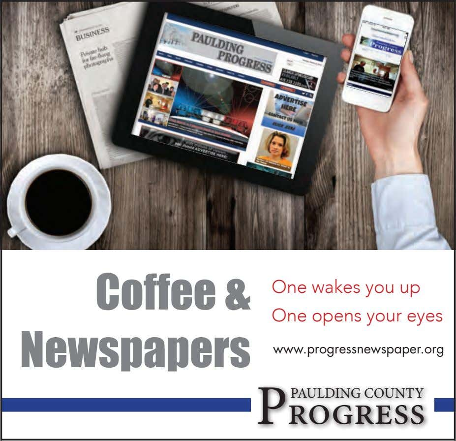 Coffee & Newspapers One wakes you up One opens your eyes #newspapersthrive www.progressnewspaper.org PAULDING