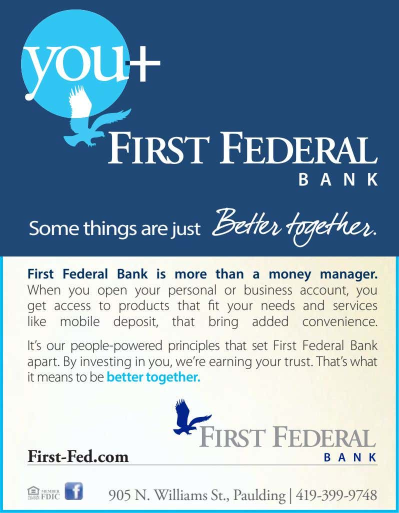 Some things are just First Federal Bank is more than a money manager. When you