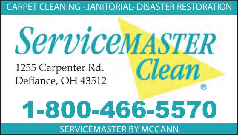 CARPET CLEANING . JANITORIAL . DISASTER RESTORATION 1255 Carpenter Rd. Defiance, OH 43512 1-800-466-5570 SERVICEMASTER