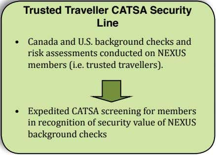 Trusted Traveller CATSA Security Line • Canada and U.S. background checks and risk assessments conducted