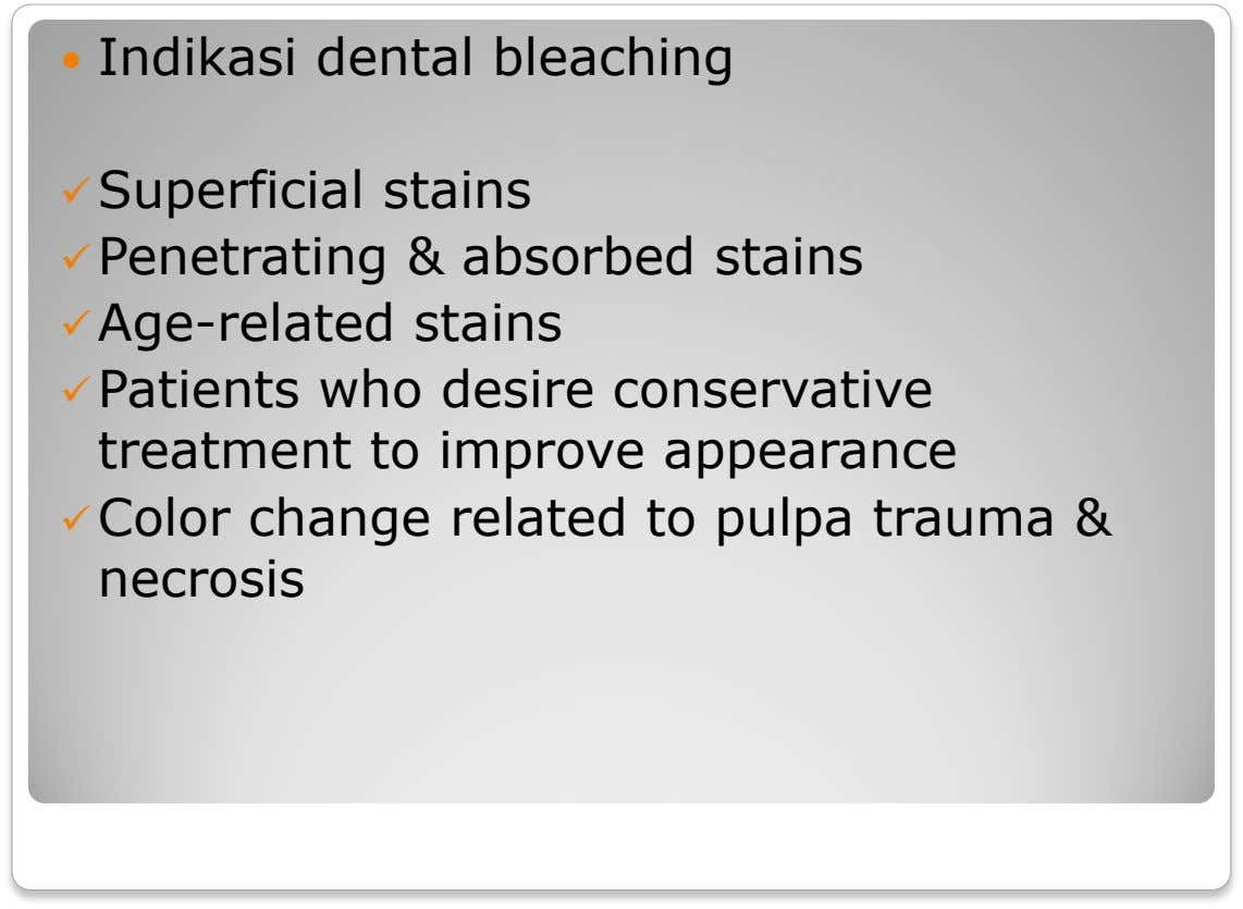  Indikasi dental bleaching Superficial stains Penetrating & absorbed stains Age-related stains Patients who desire conservative