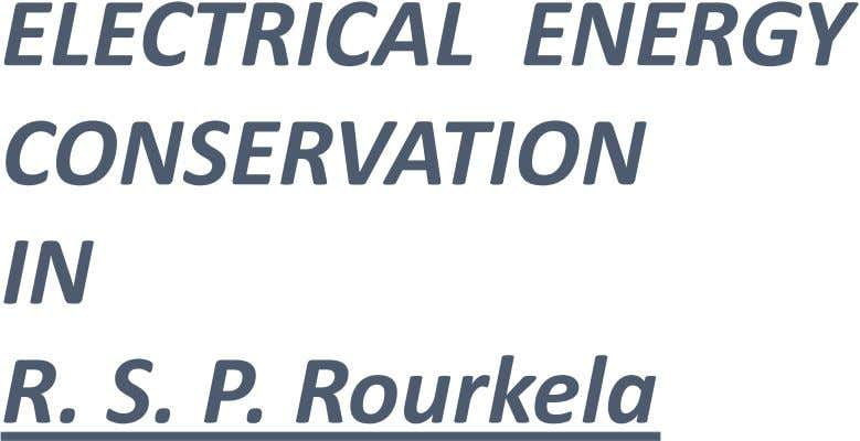 ELECTRICAL ENERGY CONSERVATION IN R. S. P. Rourkela