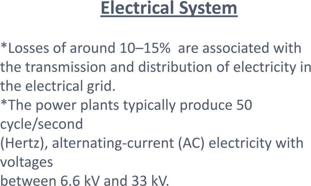 Electrical System *Losses of around 10–15% are associated with the transmission and distribution of electricity in