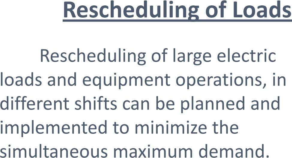 Rescheduling of Loads Rescheduling of large electric loads and equipment operations, in different shifts can be