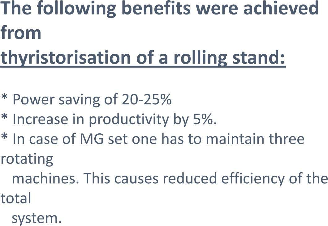 The following benefits were achieved from thyristorisation of a rolling stand: * Power saving of 20-25%