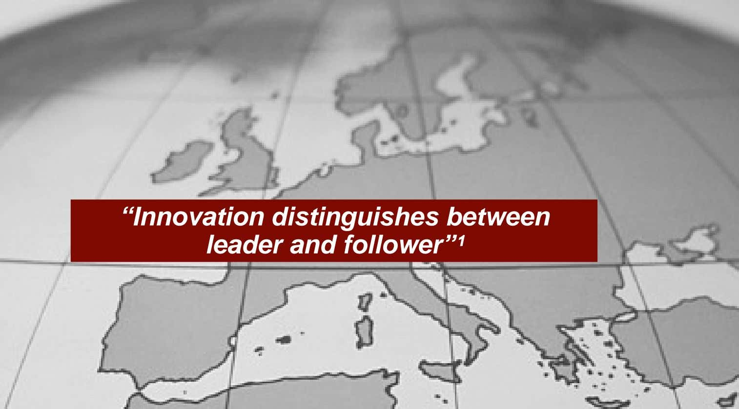 """Innovation distinguishes between leader and follower""¹"