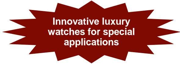 Innovative luxury watches for special applications