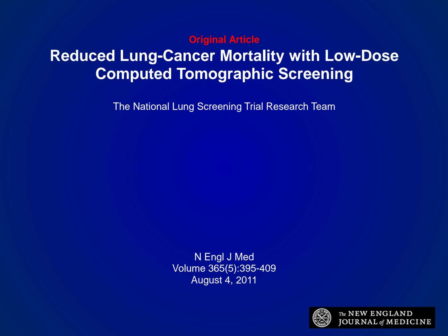 Original Article Reduced Lung-Cancer Mortality with Low-Dose Computed Tomographic Screening The National Lung Screening