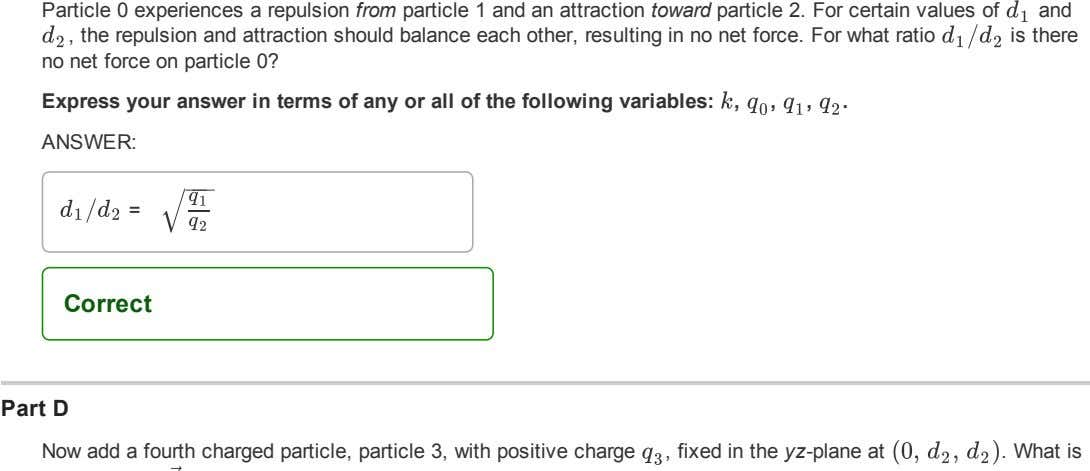 Particle0experiencesarepulsionfromparticle1andanattractiontowardparticle2.Forcertainvaluesof d 1 and d 2