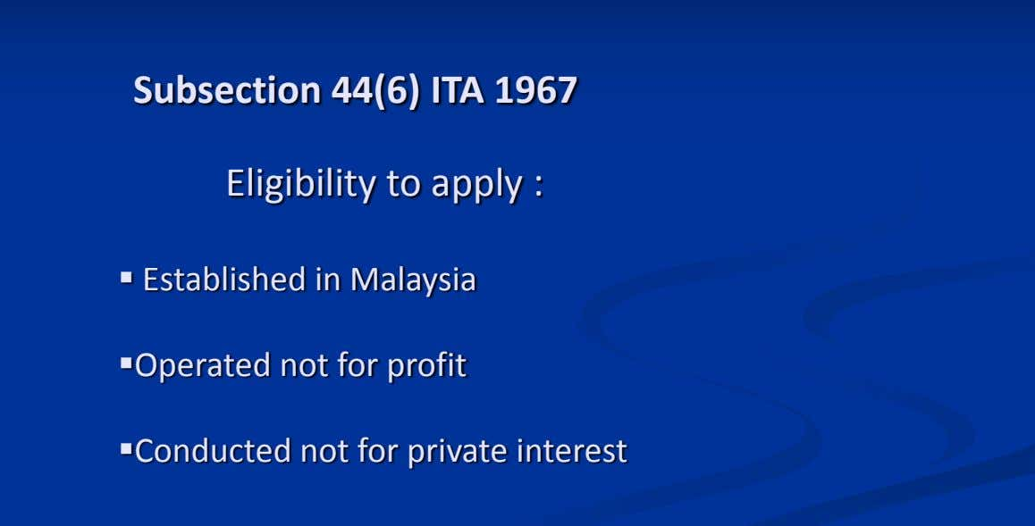 Subsection 44(6) ITA 1967 Eligibility to apply :  Established in Malaysia Operated not for