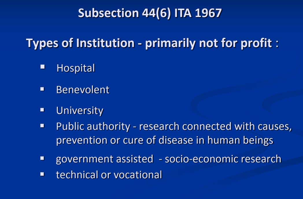 Subsection 44(6) ITA 1967 Types of Institution - primarily not for profit :  Hospital