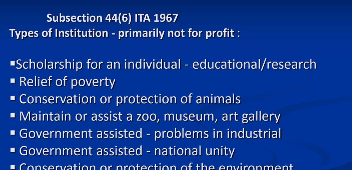 Subsection 44(6) ITA 1967 Types of Institution - primarily not for profit :