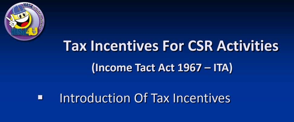 Tax Incentives For CSR Activities (Income Tact Act 1967 – ITA)  Introduction Of Tax
