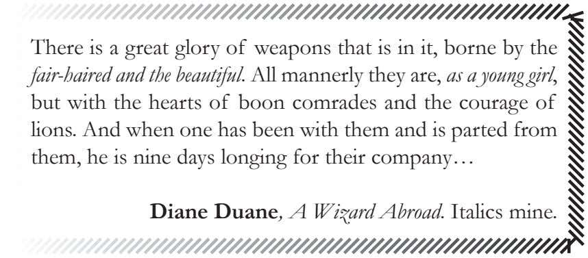 There is a great glory of weapons that is in it, borne by the fair-haired